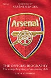 Arsenal: The Official Biography: The compelling story of an amazing club