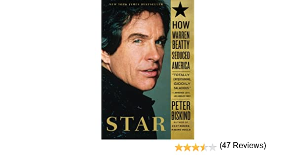 Star how warren beatty seduced america peter biskind star how warren beatty seduced america peter biskind 9780743246590 amazon books fandeluxe Images