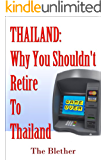 Thailand: Why You Shouldn't Retire To Thailand (Thai Life Book 5)