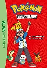 Pokémon Noir & Blanc, tome 1 : Le problème de Pikachu par Natacha Godeau