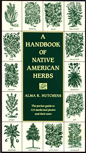 A Handbook of Native American Herbs: The Pocket Guide to 125 Medicinal Plants and Their Uses (Healing Arts)