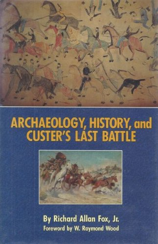Archaeology, History, and Custer's Last Battle: The Little Big Horn Reexamined