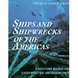 Ships and Shipwrecks of the Americas: A History Based on Underwater Archaeology