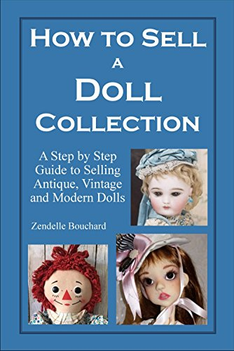 Estate Vintage Antique - How To Sell a Doll Collection: A Step by Step Guide to Selling Antique, Vintage and Modern Dolls