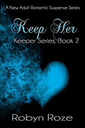 Keep Her (Keeper Series Book 2) - Kindle edition by Robyn Roze
