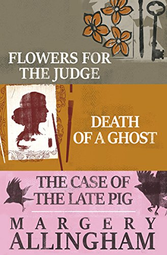 - Flowers for the Judge, Death of a Ghost, and The Case of the Late Pig (The Albert Campion Mysteries)