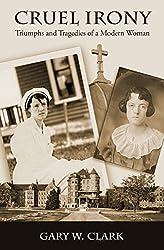 Cruel Irony: Triumphs and Tragedies of a Modern Woman
