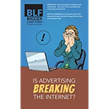 Is Advertising Breaking the Internet? (Bigger Law Firm Magazine Book 49)