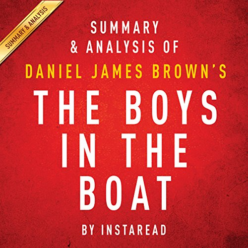 Summary & Analysis of Daniel James Brown's The Boys in the Boat: Nine Americans and Their Epic Quest for Gold at the 1936 Berlin Olympics