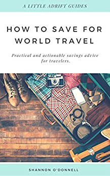 How to Save for World Travel: Practical and actionable savings advice for travelers. by [O'Donnell, Shannon]