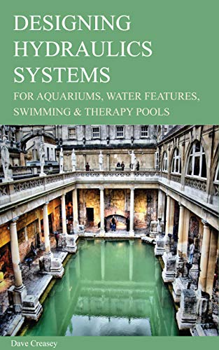 DESIGNING HYDRAULICS SYSTEMS: FOR AQUARIUMS, WATER FEATURES, SWIMMING & THERAPY POOLS (2019)