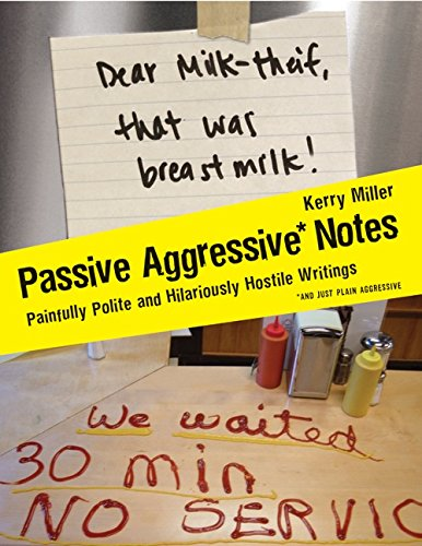 Passive Aggressive Notes: Painfully Polite and Hilariously Hostile...