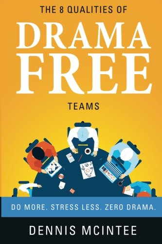 The 8 Qualities Of Drama Free Teams: Do More. Stress Less. Zero Drama.