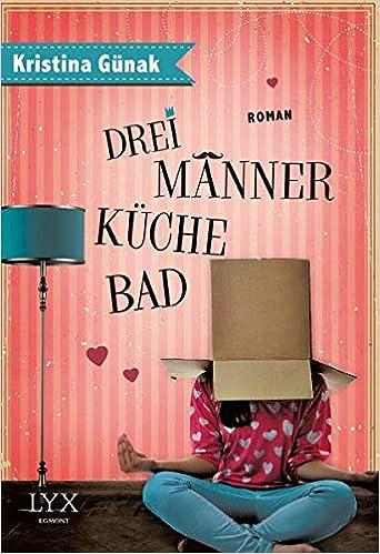 Drei Männer, Küche, Bad: Amazon.de: Kristina Günak: Bücher