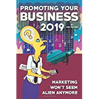 Promoting Your Business 2019: Marketing won't seem alien anymore - once you read this starter guide to driving brand awareness and lead generation using integrated communications