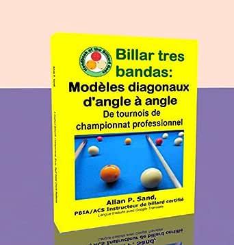 Billar tres bandas - Modèles diagonaux dangle à angle: De tournois de championnat professionnel (French Edition) eBook: Sand, Allan: Amazon.es: Tienda Kindle