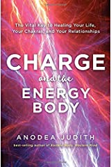 Charge and the Energy Body: The Vital Key to Healing Your Life, Your Chakras, and Your Relationships Paperback