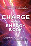 Charge and the Energy Body: The Vital Key to Healing Your Life, Your