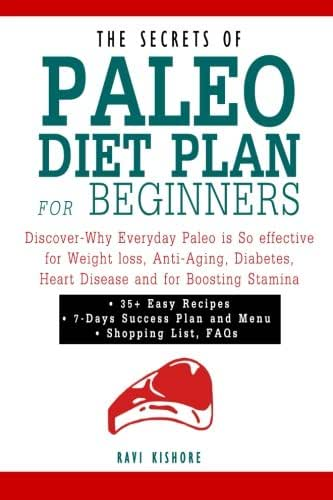 The Secret of Paleo Diet Plan for Beginners: Discover-Why Everyday Paleo is So effective for Weight loss, Anti-Aging, Diabetes, Heart Disease and for Boosting Stamina