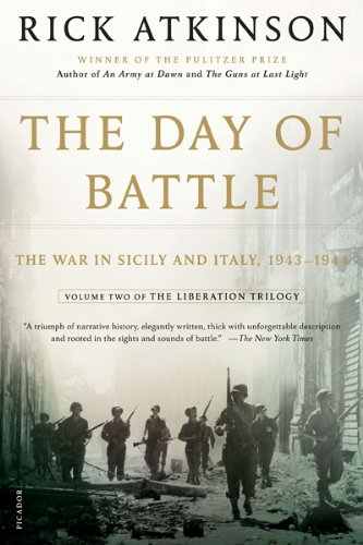 THE DAY OF BATTLE:The Day of Battle: The Day of Battle: The War in Sicily and Italy, 1943-1944 (Liberation Trilogy) by Rick Atkinson (Sep 16, 2008) pdf