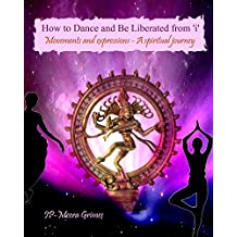 How to Dance and be Liberated from 'i': Movements and Expressions - A Spiritual Journey
