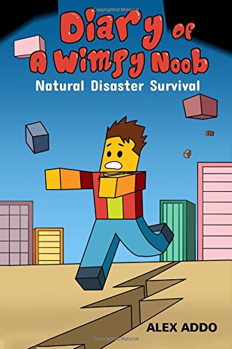 Diary Of A Wimpy Noob: Natural Disaster Survival: A hilarious Book For Kids Age 6 - 10 (Noob Diaries) (Volume 6)