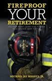 Fireproof Your Retirement: It's Your Money, Learn How to Make Your Advisor Work for You