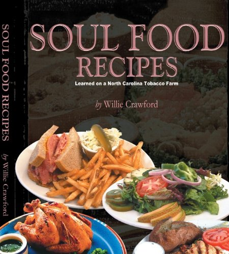 Download e books soul food recipes learned on a north carolina most sensible promoting soul meals cookbook through soul foodstuff specialist willie crawford recipes comprise such conventional dishes as collard forumfinder Gallery