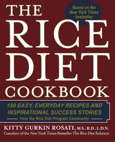 The Rice Diet Cookbook: 150 Easy, Everyday Recipes and Inspirational Success Stories from the Rice DietP rogram Community by Kitty Gurkin Rosati, Robert Rosati