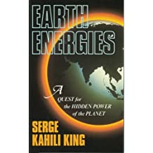 Earth Energies: A Quest for the Hidden Power of the Planet