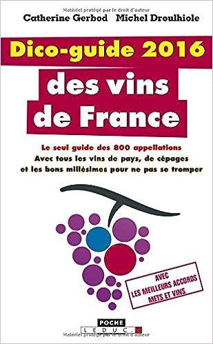 Livre gratuits Dico-guide 2016 des vins de France : 800 appellations, le seul guide de toutes les appellations, avec tous les vins de pays, de cépages et les bons millésimes pour ne pas se tromper pdf, epub ebook