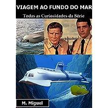 Viagem ao Fundo do Mar: Todas as Curiosidades da Série (Portuguese Edition)