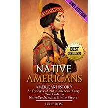 "Native Americans: American History: An Overview of ""Native American History"" - Your Guide To: Native People, Indians, & Indian History (North American ... Wars, Native American Culture Book 1)"