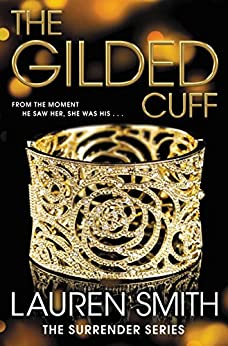 The Gilded Cuff (Surrender Book 1) by [Smith, Lauren]