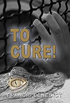 To Cure! by [Benedict, Francis]
