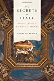 The Secrets of Italy: People, Places, and Hidden Histories