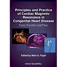 Principles and Practice of Cardiac Magnetic Resonance in Congenital Heart Disease: Form, Function and Flow