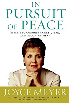 In Pursuit of Peace: 21 Ways to Conquer Anxiety, Fear, and Discontentment (Meyer, Joyce) 0446531952 Book Cover