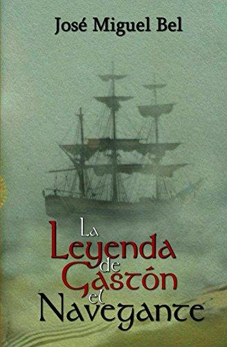 Descargar Libro La Leyenda De Gastón El Navegante José Miguel Bel Martínez