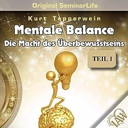 Mental Balance: Die Macht des Überbewusstseins (Original Seminar Life 1)