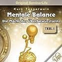 Mental Balance: Die Macht des Überbewusstseins (Original Seminar Life 1) Hörbuch von Kurt Tepperwein Gesprochen von: Kurt Tepperwein
