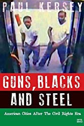 Guns, Blacks, and Steel: American Cities After the Civil Rights Era by Paul Kersey (2013-12-05)