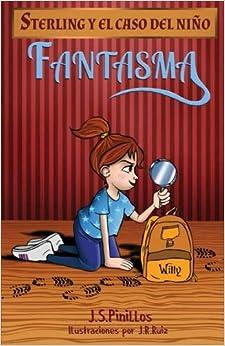 Sterling Y El Caso Del Niño Fantasma: Libro Infantil / Juvenil - Novela Suspense / Humor - A Partir De 8 Años: Volume 1 por Julen Rodríguez Ruiz