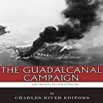 The Greatest Battles in History: The Guadalcanal Campaign |  Charles River Editors