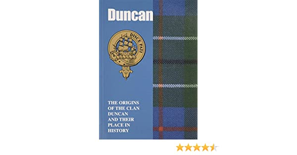 Duncan The Origins of the Clan Duncan and Their Place in History