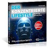 Der Konzentrierte Lifestyle - HOME EDITION: Wer sich konzentrieren kann, hat mehr vom Leben