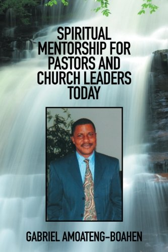 Read Online SPIRITUAL MENTORSHIP FOR PASTORS AND CHURCH LEADERS TODAY PDF