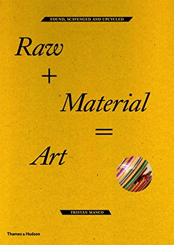 Raw+Material=Art: Found, Scavenged and Upcycled