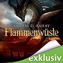 Flammenwüste Audiobook by Akram El-Bahay Narrated by Thomas Schmuckert
