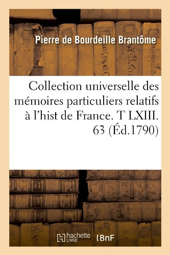 Brantome Collection (Collection Universelle Des Memoires Particuliers Relatifs A L'Hist de France. T LXIII. 63 (Ed.1790) (Histoire) (French Edition))